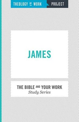 Theology of Work, The Bible and Your Work Study Series: James - eBook  -     Edited By: William Messenger