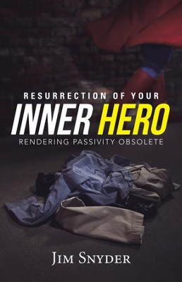 Resurrection of Your Inner Hero: Rendering Passivity Obsolete - eBook  -     By: Jim Snyder