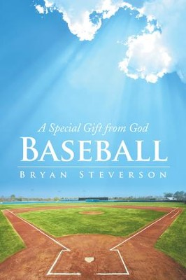 Baseball: A Special Gift from God - eBook  -     By: Bryan Steverson
