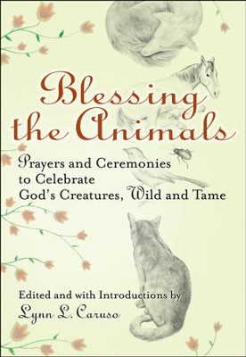 Blessing the Animals: Prayers and Ceremonies to Celebrate God's Creatures, Wild and Tame  -     Edited By: Lynn L. Caruso     By: Lynn L. Caruso(Ed.)