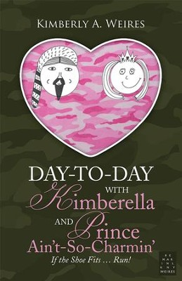 Day-to-Day With Kimberella and Prince Ain't-So-Charmin: If the Shoe Fits Run! - eBook  -     By: Kimberly Weires