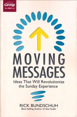 Moving Messages: Ideas That Will Revolutionize the Sunday Experience  -     By: Rick Bundschuh
