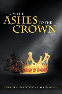 From the Ashes to the Crown: The Life and Testimony of Ben Davis - eBook  -     By: Ben Davis