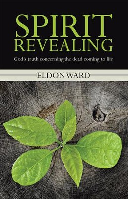 Spirit Revealing: Gods truth concerning the dead coming to life - eBook  -     By: Eldon Ward
