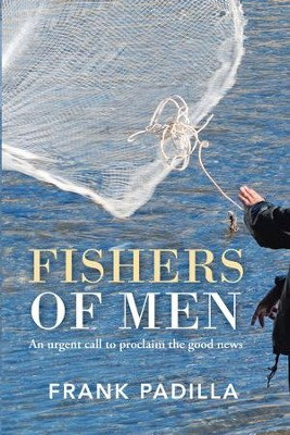 Fishers of Men: An urgent call to proclaim the good news - eBook  -     By: Frank Padilla