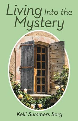 Living Into the Mystery - eBook  -     By: Kelli Sorg