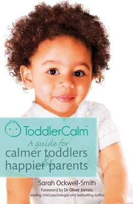 ToddlerCalm: A guide for calmer toddlers and happier parents / Digital original - eBook  -     By: Sarah Ockwell-Smith