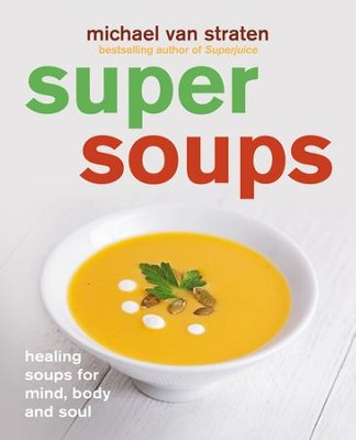 Super Soups: Healing soups for mind, body and soul / Digital original - eBook  -     By: Michael van Straten