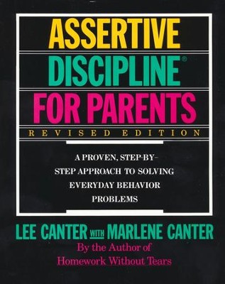 Assertive Discipline for Parents: A Proven Step-By-Step Approach to Solving Everyday Behavior Problems, Revised  -     By: Lee Canter, Marlene Canter