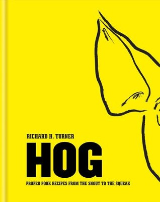 Hog: Proper pork recipes from the snout to the squeak / Digital original - eBook  -     By: Richard H. Turner