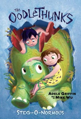 Stegonormous (The Oodlethunks, Book 2)  -     By: Adele Griffin     Illustrated By: Mike Wu