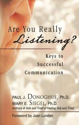 Are You Really Listening?: Keys to Successful Communication  -     By: Paul Donoghue, Mary E. Siegal