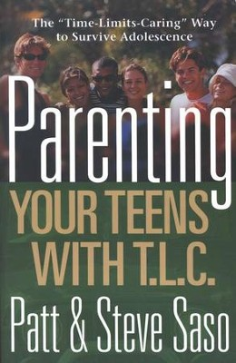 Parenting Your Teens with TLC: The Time-Limits-Caring Way to Survive Adolescence  -     By: Patt Saso, Steve Saso