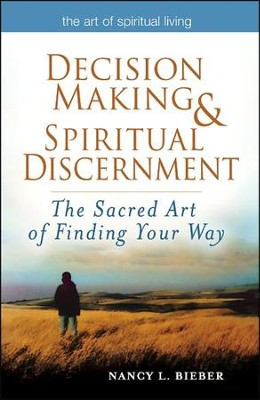 Decision-making and Spiritual Discernment: The Sacred Art of Finding Your Way  -     By: Nancy Bieber