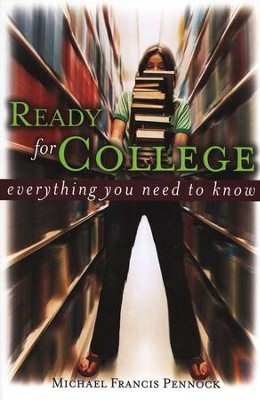 Ready for College:  Everything You Need to Know  -     By: Michael Pennock