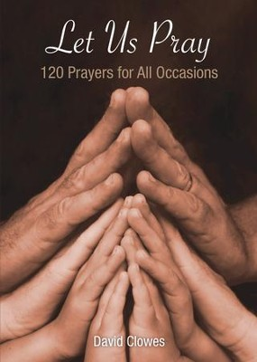 Let Us Pray: 120 Prayers for All Occasions - eBook  -     By: David Clowes