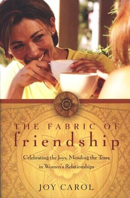 The Fabric of Friendship: Celebrating the Joys, Mending the Tears in Women's Relationships  -     By: Joy Carol