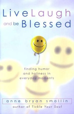 Live, Laugh, and Be Blessed: Finding Humor and Holiness in Everyday Moments  -     By: Anne Bryan Smollin