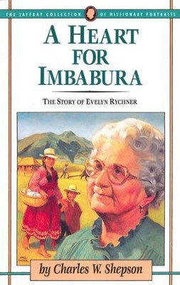 A Heart for Imbabura: The Story of Evelyn Rychner - eBook  -     By: Charles W. Shepson