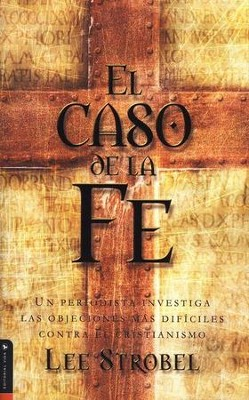 El Caso de la Fe  (The Case for Faith)  -     By: Lee Strobel