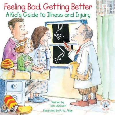 Feeling Bad, Getting Better: A Kid's Guide to Illness and Injury / Digital original - eBook  -     By: Tom McGrath     Illustrated By: R.W. Alley