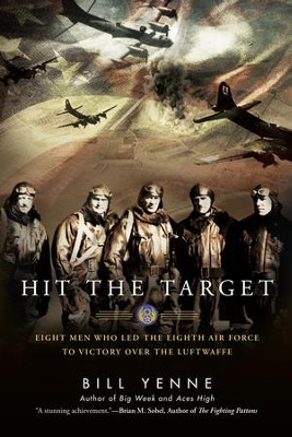 Hit the Target: Eight Men who Led The Eighth Air Force to Victory over the Luftwaffe - eBook  -     By: Bill Yenne