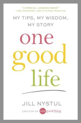 One Good Life: My Tips, My Wisdom, My Story - eBook  -     By: Jill Nystul