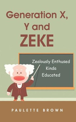 Generation X, Y and ZEKE: Zealously Enthused Kinda Educated - eBook  -     By: Paulette Brown