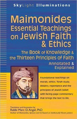 Maimonides-Essential Teachings On Jewish Faith and Ethics: The Book of Knowledge and the Thirteen Principles of Faith-Annotated and Explained  -     By: Rabbi Marc D. Angel Ph.D.