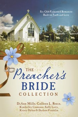 The Preacher's Bride Collection: 6 Old-Fashioned Romances Built on Faith and Love - eBook  -     By: DiAnn Mills, Marilou Flinkman, Kimberley Comeaux