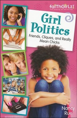 Girl Politics, Revised Edition: Friends, Cliques, and Really Mean Chicks  -     By: Nancy Rue