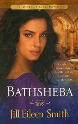 Bathsheba, Wives of King David Series #3   -     By: Jill Eileen Smith