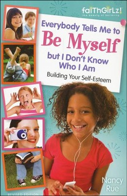 Everybody Tells Me to Be Myself but I Don't Know Who I Am, Revised Edition  -     By: Nancy Rue
