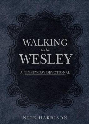 Walking with Wesley: A Ninety-Day Devotional - eBook  -     By: Nick Harrison