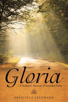 Gloria A Students Memoir of Intended Paths - eBook  -     By: Priscilla Jacobson