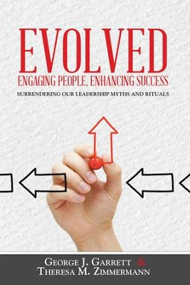 EvolvedEngaging People, Enhancing Success: Surrendering our leadership myths and rituals - eBook  -     By: George Garrett, Theresa Zimmermann
