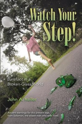 Watch Your Step!: Barefoot in a Broken-Glass World - eBook  -     By: John A. Keller