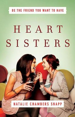 Heart Sisters: Be the Friend You Want to Have - eBook  -     By: Natalie Chambers Snapp