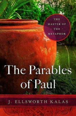 The Parables of Paul: The Master of the Metaphor - eBook  -     By: J. Ellsworth Kalas