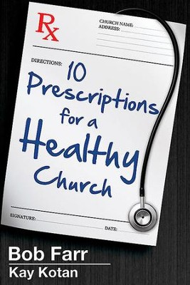 10 Prescriptions for a Healthy Church - eBook  -     By: Bob Farr, Kay Kotan