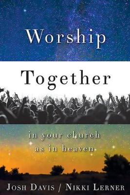 Worship Together in Your Church as in Heaven - eBook [ePub] - eBook  -     By: Nikki Lerner, Josh Davis