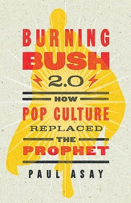 Burning Bush 2.0: How Pop Culture Replaced the Prophet - eBook  -     By: Paul Asay