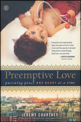 Preemptive Love: Pursuing Peace One Heart At A Time  -     By: Jeremy Courtney