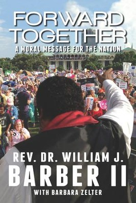 Forward Together: A Moral Message for the Nation - eBook  -     By: Rev. Dr. William J. Barber II, Barbara Zelter