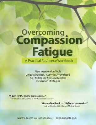 Overcoming Compassion Fatigue: A Practical Resilience Workbook - eBook  -     By: Martha Teater, John Ludgate Ph.D.