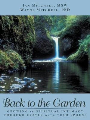 BACK TO THE GARDEN: Growing in Spiritual Intimacy through Prayer with Your Spouse - eBook  -     By: Jan Mitchell, Wayne Mitchell