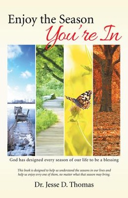 Enjoy the Season Youre In: God has designed every season of our life to be a blessing - eBook  -     By: Jesse Thomas