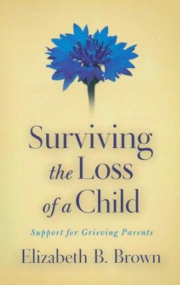 Surviving the Loss of a Child: Support for Grieving Parents  -     By: Elizabeth B. Brown