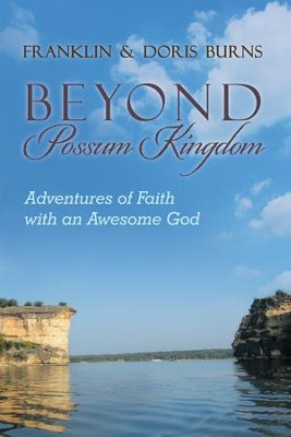 Beyond Possum Kingdom: Adventures of Faith with an Awesome God - eBook  -     By: Franklin Burns, Doris Burns