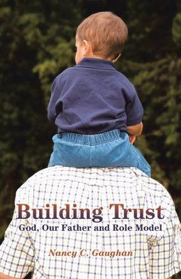 Building Trust: God, Our Father and Role Model - eBook  -     By: Nancy Gaughan